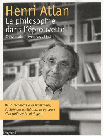 Henri Atlan, conversation avec Pascal Goblot, la philosophie dans l'éprouvette